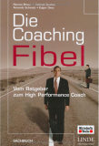 Die Coaching-Fibel. Vom Ratgeber zum High Performance Coach - Change Management Literatur